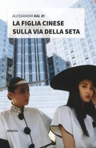 Alessandra Dal Ri - La figlia cinese sulla via della seta