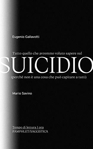 Eugenio Gallavotti - Tutto quello che avremmo voluto sapere sul suicidio