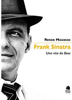 Renzo Magosso - Frank Sinatra una vita da Boss